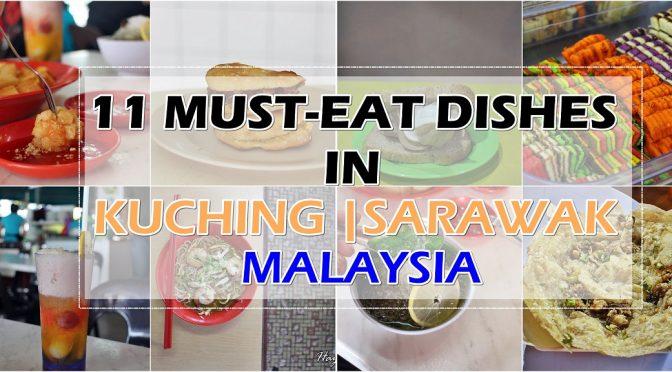 [SARAWAK EATS] 11 MUST-TRY FOODS IN KUCHING, SARAWAK