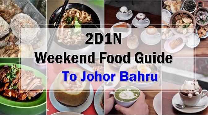 [M'SIA TRAVELS] 2D1N Weekend Food Guide To Johor Bahru