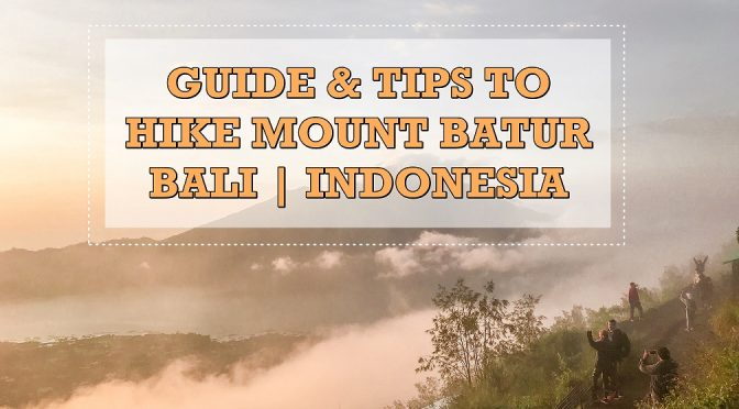 [BALI TRAVELS] Guide & Tips To Hike Mount Batur | Indonesia