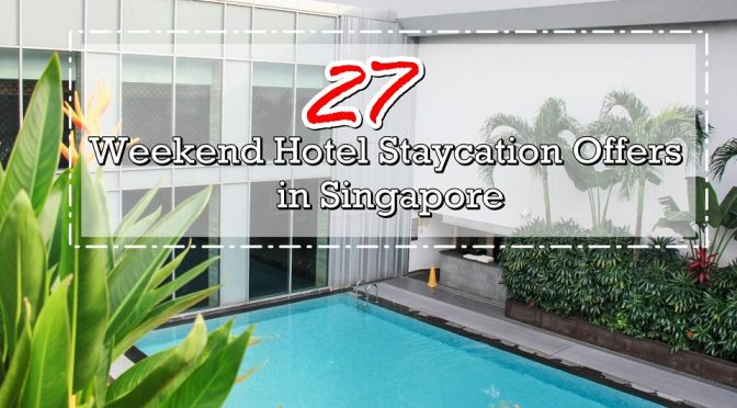 [SG STAYCATION] : 27 Weekend Hotel Staycation Package Deals in Singapore – Alternative Retreat for Travel Plans due to COVID-19