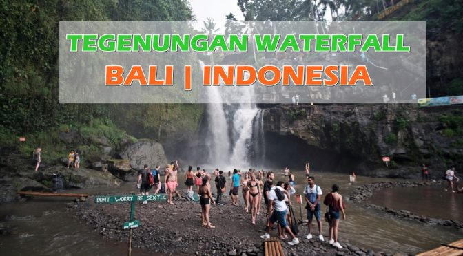 [BALI TRAVELS] Tegenung Waterfall At Ubud, Bali | Indonesia- Instagram-worthy Attraction Place