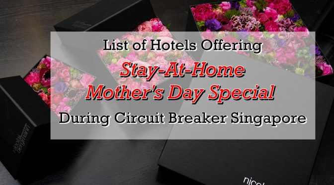 [SG EATS] List of Hotels Offering Stay-At-Home Mother's Day Special During Circuit Breaker Singapore