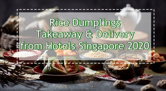 [SG EATS] Rice Dumplings ( Bak Chang) Delivery from Hotels in Singapore 2020