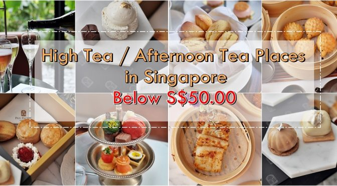 [SG EATS] 8 High Tea Or Afternoon Tea Places in Singapore Below S$50.00 per pax