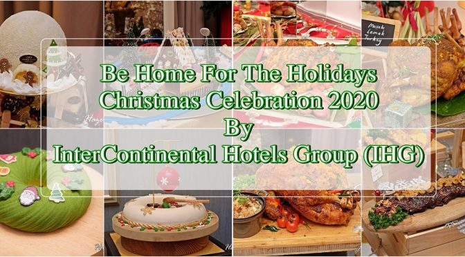 [SG EATS] Be Home For The Holidays Christmas Celebration 2020 By InterContinental Hotels Group