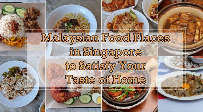 [SG EATS] Malaysian Food Places in Singapore to Satisfy Your Taste of Home Cravings